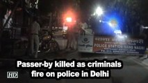 Passer-by killed as criminals fire on police in Delhi
