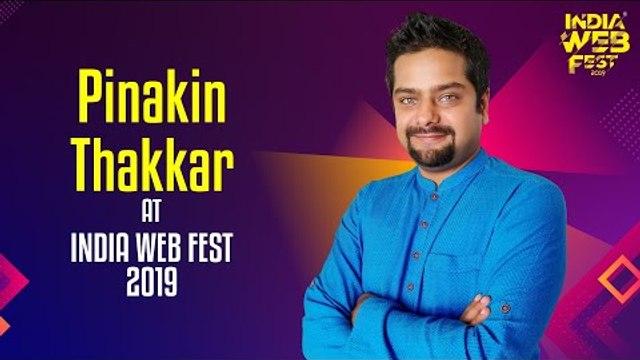 Pinakin Thakkar speaks at India Web Fest 2019