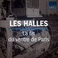 Déménagement de Halles Baltard, la fin du ventre de Paris
