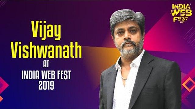 Vijay Vishwanath speaks at India Web Fest 2019