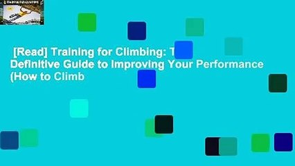 The Definitive Guide to Improving Your Climbing Performance Training for Climbing