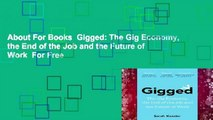 About For Books  Gigged: The Gig Economy, the End of the Job and the Future of Work  For Free