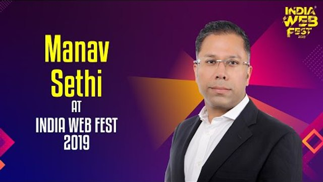 Manav Sethi speaks at India Web Fest 2019