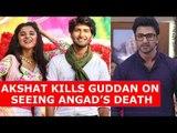 Guddan Tumse Na Ho Payega: Akshat kills Guddan on seeing Angad's death