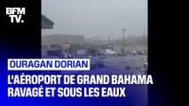 Sous les eaux et complètement détruit, l'aéroport de Grand Bahama n'a pas résisté à l'ouragan Dorian
