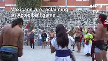 Aztec ballgame returns to Mexico City after 500 years