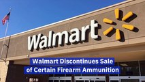 Walmart Ends The Sale Of Ammunition
