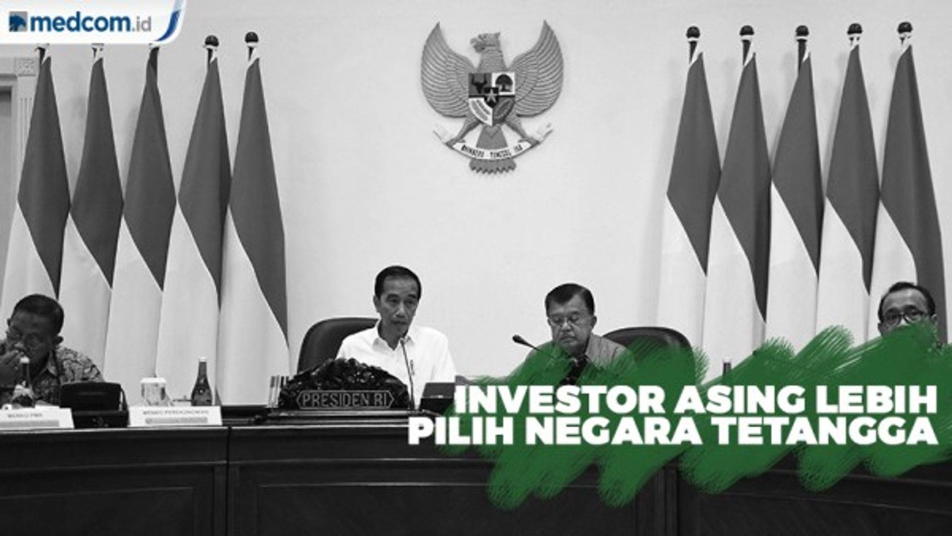 Jokowi Kecewa Investor Asing Pilih Tanam Modal ke Negara Tetangga