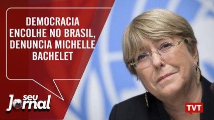Democracia encolhe no Brasil, denuncia Michelle Bachelet