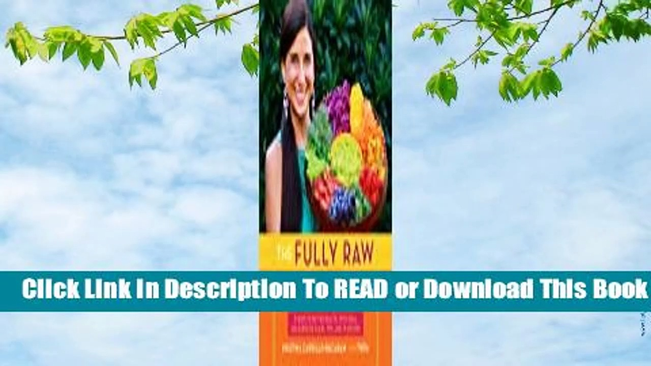 [Read] The Fully Raw Diet: 21 Days to Better Health, with Meal and Exercise Plans, Tips, and 75