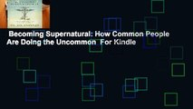 Becoming Supernatural: How Common People Are Doing the Uncommon  For Kindle