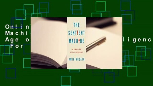 Online The Sentient Machine: The Coming Age of Artificial Intelligence  For Full