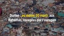 Dorian : au moins 20 morts aux Bahamas, ravagées par l'ouragan