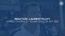 2019/20 Réaction de Laurent Pluvy après Chorale - Elan Chalon (97-86, Prépa 3)
