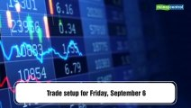 Trade Setup for Friday: 5 stocks to keep an eye on September 6