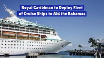Royal Caribbean to Deploy Fleet of Cruise Ships to Aid the Bahamas