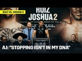 "Anthony Joshua: ""Stopping Isn't In My DNA"""