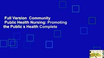 Full Version  Community   Public Health Nursing  Promoting the Public s Health Complete