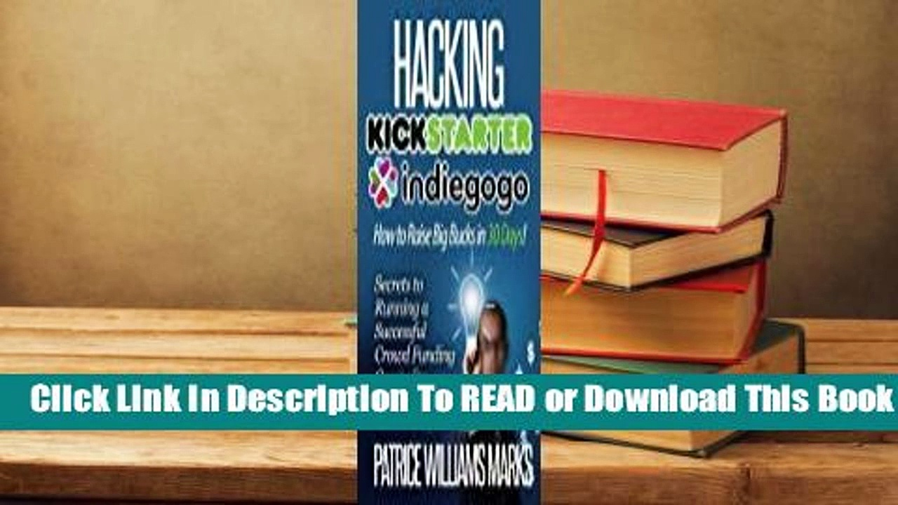 Online Hacking Kickstarter, Indiegogo: How to Raise Big Bucks in 30 Days: Secrets to Running a