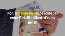 Non, la fraude sociale ne coûte pas entre 13 et 45 milliards d'euros par an
