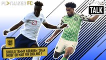 Two-Footed Talk | Should Tammy Abraham 'do an Iwobi' or wait for England call-up?