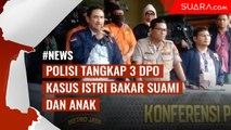 Polda Metro Jaya Ringkus Tiga DPO Kasus Pembunuhan Istri Bakar Suami dan Anak