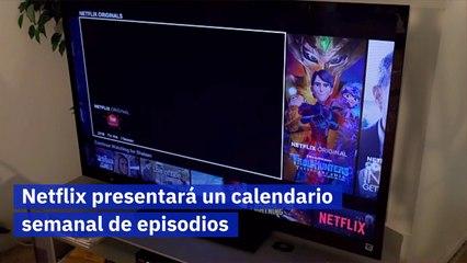 Netflix presentará un calendario semanal de episodios