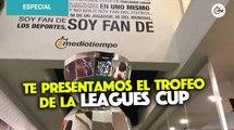 Leagues Cup 2019: El trofeo que levantará Cruz Azul o Tigres visitó Mediotiempo