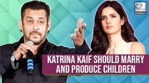 When Salman Khan Asked Katrina Kaif To Marry And Produce Children