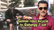 Salman rides bicycle to 'Dabangg 3' set
