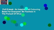 Full E-book  An Inspirational Colouring Book For Everyone: Be Fearless In The Pursuit Of What