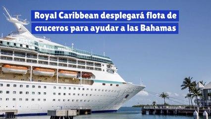 Royal Caribbean desplegará flota de cruceros para ayudar a las Bahamas
