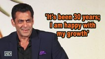 'It's been 30 years; I am happy with my growth': Salman Khan