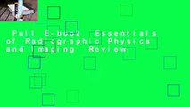 Full E-book  Essentials of Radiographic Physics and Imaging  Review