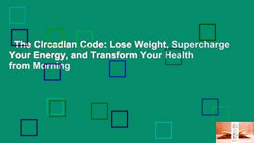 The Circadian Code: Lose Weight, Supercharge Your Energy, and Transform Your Health from Morning