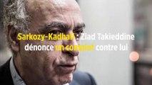 Sarkozy-Kadhafi : Ziad Takieddine dénonce un complot contre lui