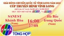 THVL | Sanest Khánh Hòa (Nam)- Hà Bắc TQ (Nam)|Giải Bóng chuyền Cúp Truyền Hình Vĩnh Long 2019