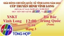 THVL | XSKT Vĩnh Long (Nam) - Hà Bắc Trung Quốc (Nam) | Giải Bóng chuyền Cúp Truyền Hình Vĩnh Long 2019