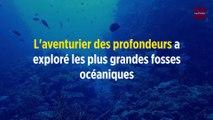 L'aventurier des profondeurs a exploré les plus grandes fosses océaniques