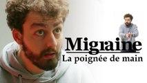 Migraine de Roman Frayssinet : La poignée de main - Clique - Canal+