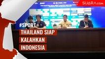 Thailand Siap Kalahkan Indonesia Meski Tanpa Dua Pemain Andalannya