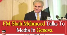 FM Shah Mehmood Talks To Media In Geneva