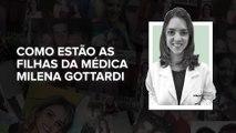 Como estão as filhas da médica Milena Gottardi
