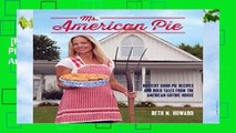 [Read] Ms. American Pie: Buttery Good Pie Recipes and Bold Tales from the American Gothic House