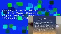 [FREE] I m A Veterinarian, What s Your Superpower?: Super Vet Student   Veterinary Quotes