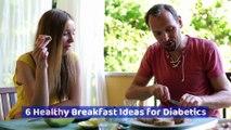 6 healthy breakfast ideas for diabetics