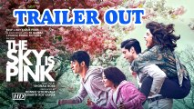 The Sky Is Pink | Priyanka Chopra, Farhan Akhtar as parents to ailing daughter | TRAILER OUT