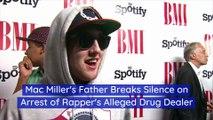 Mac Miller's Father Breaks Silence on Arrest of Rapper's Alleged Drug Dealer