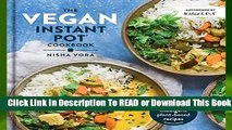 [Read] The Vegan Instant Pot Cookbook: Wholesome, Indulgent Plant-Based Recipes  For Kindle