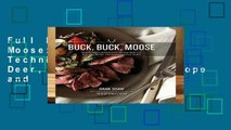 Full E-book Buck, Buck, Moose: Recipes and Techniques for Cooking Deer, Elk, Moose, Antelope and